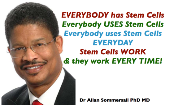 Dr Allan Sommersall PhD MD says EVERYBODY has Stem Cells Everybody USES Stem Cells Everybody uses Stem Cells EVERYDAY Stem Cells WORK & they work EVERY TIME!